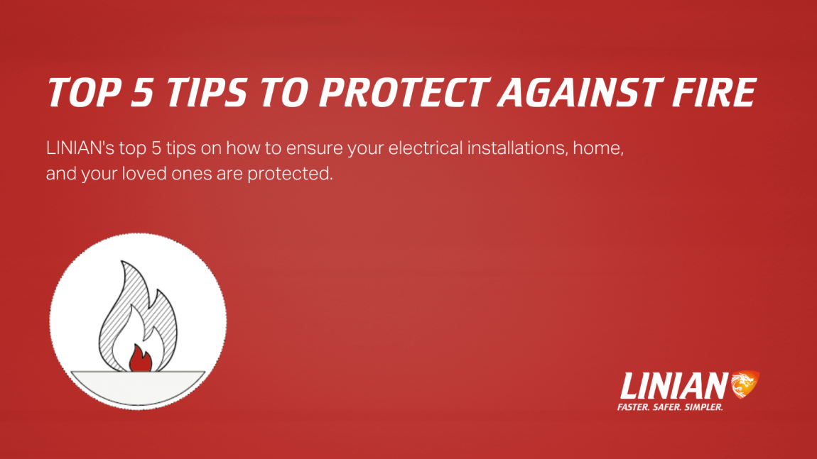 LINIAN's Top 5 Tips To Protect Against Fire